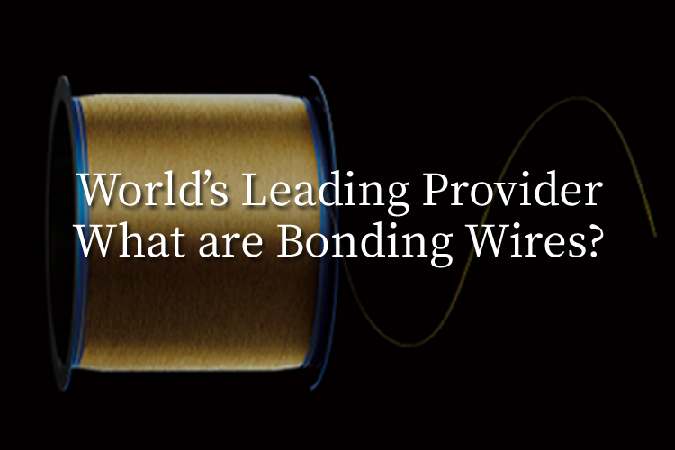 World's Leading Provider What are Bonding Wires?